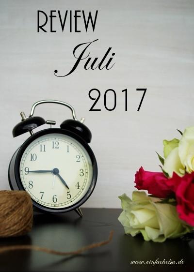 Rückblick Juli 2017 Wecker und Rosen